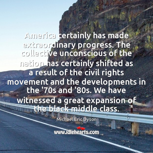 America certainly has made extraordinary progress. The collective unconscious of the nation Michael Eric Dyson Picture Quote