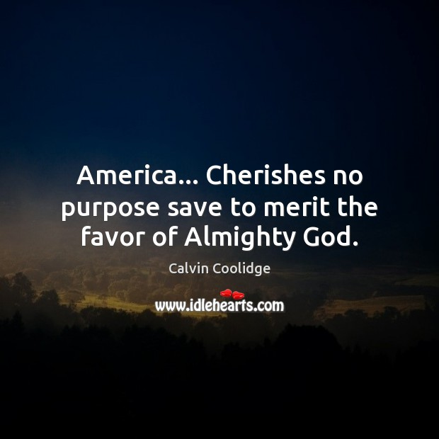 America… Cherishes no purpose save to merit the favor of Almighty God. Image