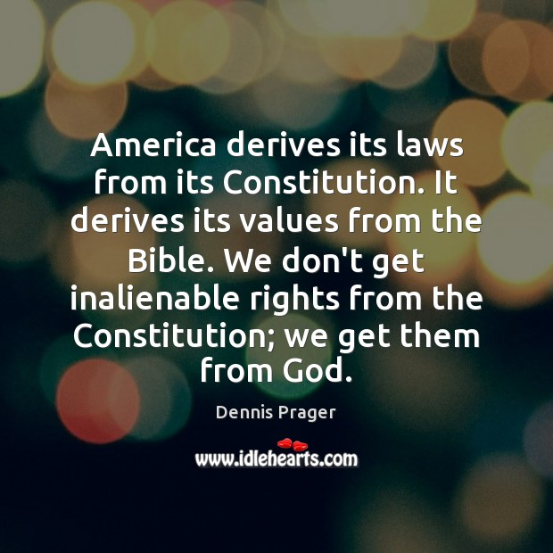 America derives its laws from its Constitution. It derives its values from Image