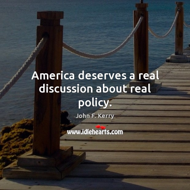America deserves a real discussion about real policy. Image