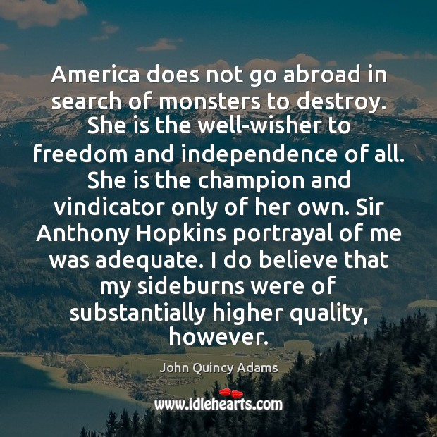 America does not go abroad in search of monsters to destroy. She John Quincy Adams Picture Quote