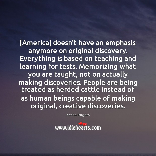 [America] doesn't have an emphasis anymore on original discovery. Everything is based Image