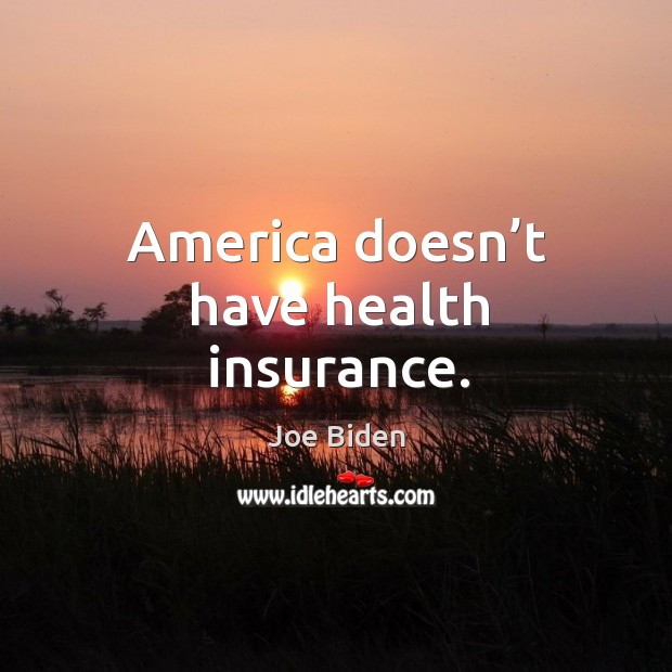 America doesn't have health insurance. Image
