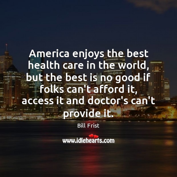 Image, America enjoys the best health care in the world, but the best