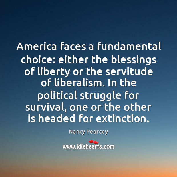 Image, America faces a fundamental choice: either the blessings of liberty or the