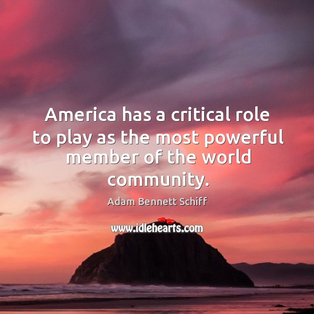 Image, America has a critical role to play as the most powerful member of the world community.