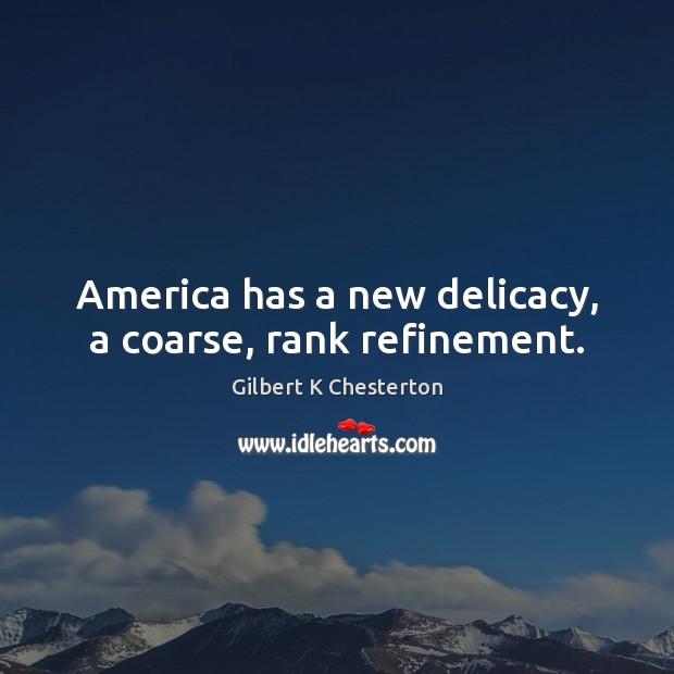America has a new delicacy, a coarse, rank refinement. Image