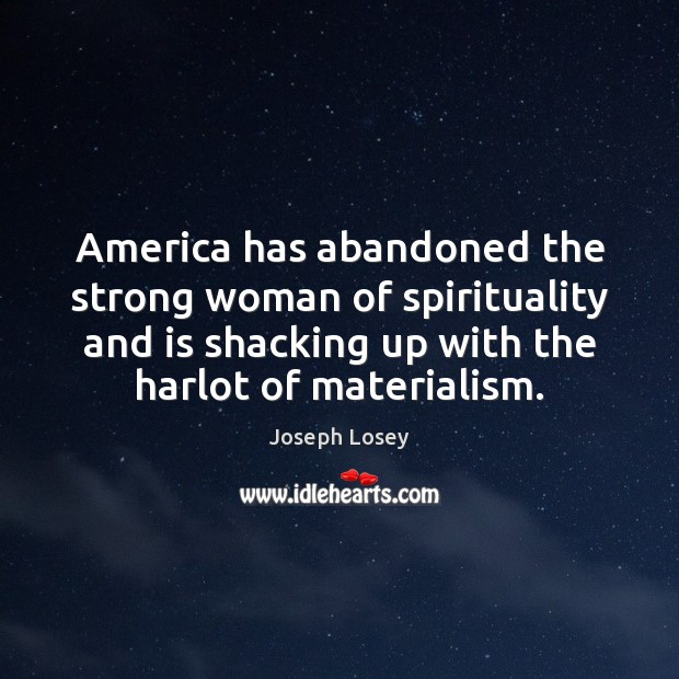 America has abandoned the strong woman of spirituality and is shacking up Women Quotes Image