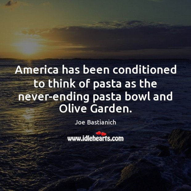 America has been conditioned to think of pasta as the never-ending pasta Image
