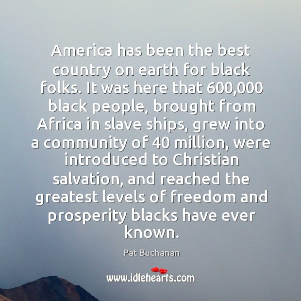 Image, America has been the best country on earth for black folks. It