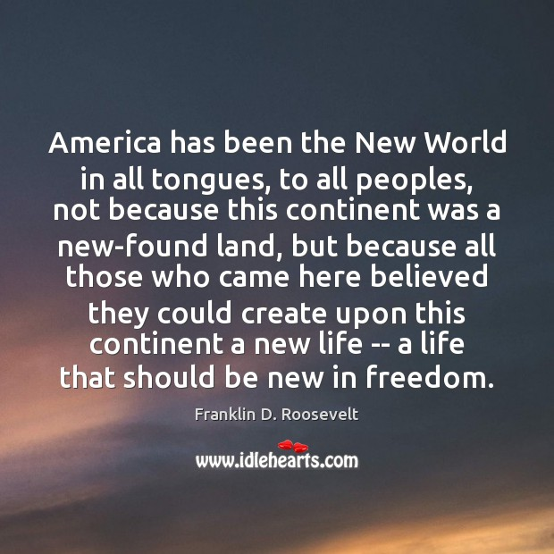America has been the New World in all tongues, to all peoples, Franklin D. Roosevelt Picture Quote