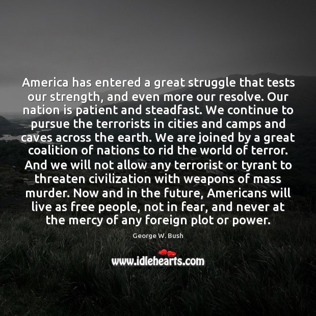 America has entered a great struggle that tests our strength, and even Image