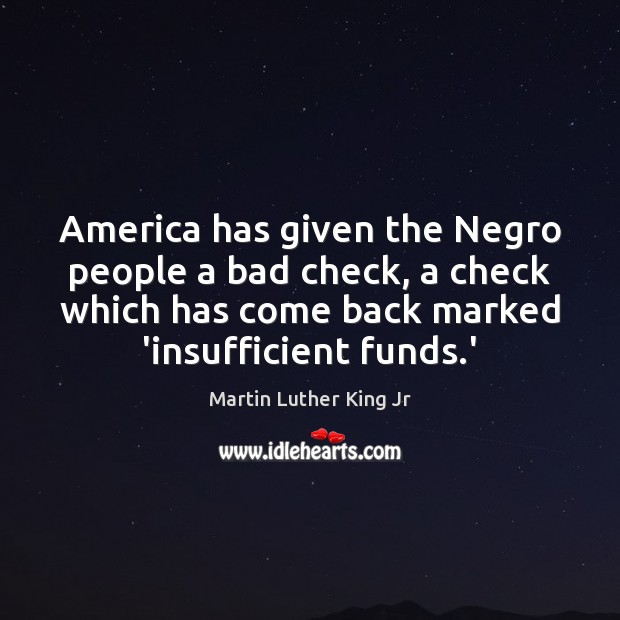 America has given the Negro people a bad check, a check which Image