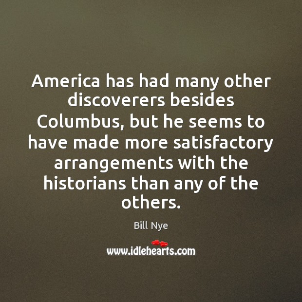 America has had many other discoverers besides Columbus, but he seems to Bill Nye Picture Quote