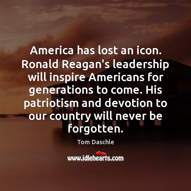 Image, America has lost an icon. Ronald Reagan's leadership will inspire Americans for