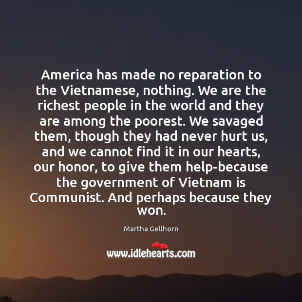 America has made no reparation to the Vietnamese, nothing. We are the Image