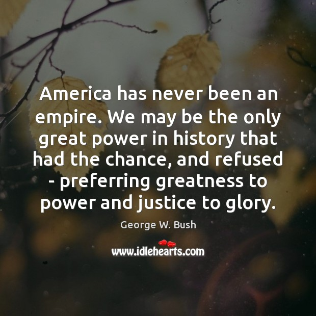 Image, America has never been an empire. We may be the only great