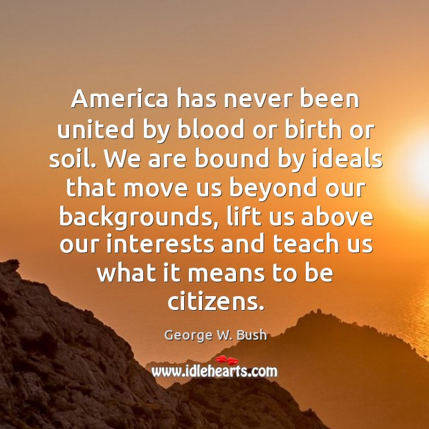 Image, America has never been united by blood or birth or soil. We