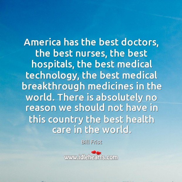 Image, America has the best doctors, the best nurses, the best hospitals, the best medical