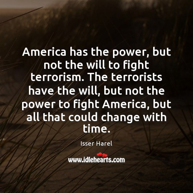 America has the power, but not the will to fight terrorism. The Image