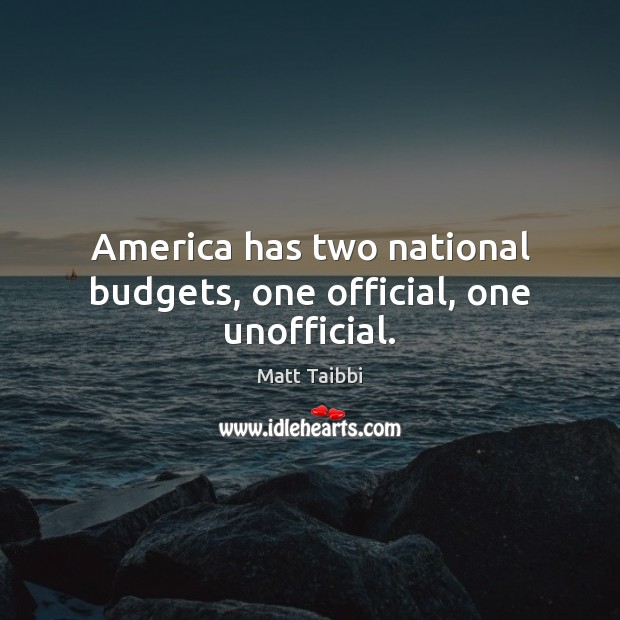 America has two national budgets, one official, one unofficial. Image