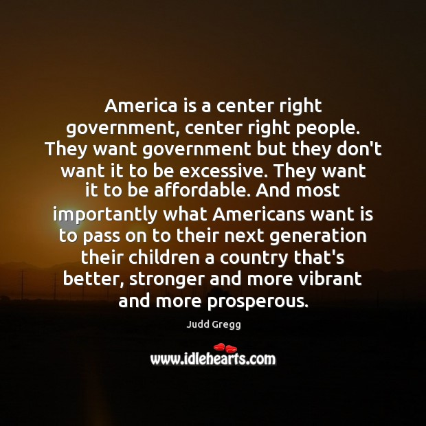Image, America is a center right government, center right people. They want government