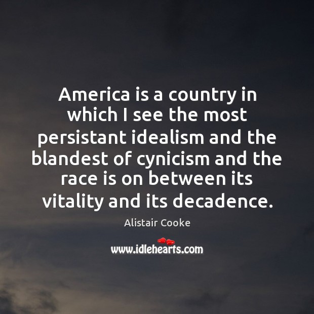 America is a country in which I see the most persistant idealism Alistair Cooke Picture Quote