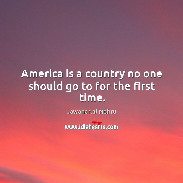 Image, America is a country no one should go to for the first time.