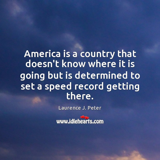 America is a country that doesn't know where it is going but Laurence J. Peter Picture Quote