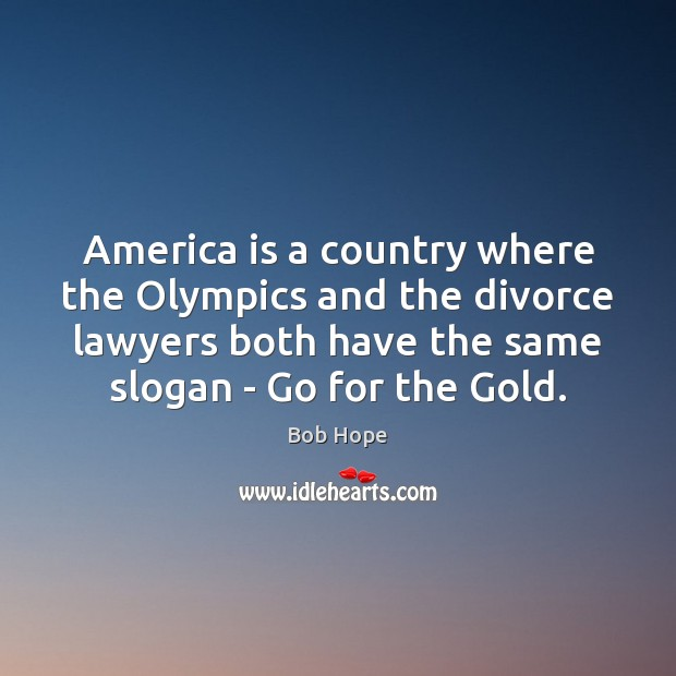 America is a country where the Olympics and the divorce lawyers both Image