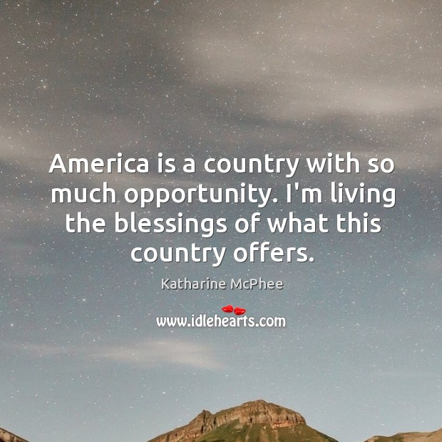 America is a country with so much opportunity. I'm living the blessings Image