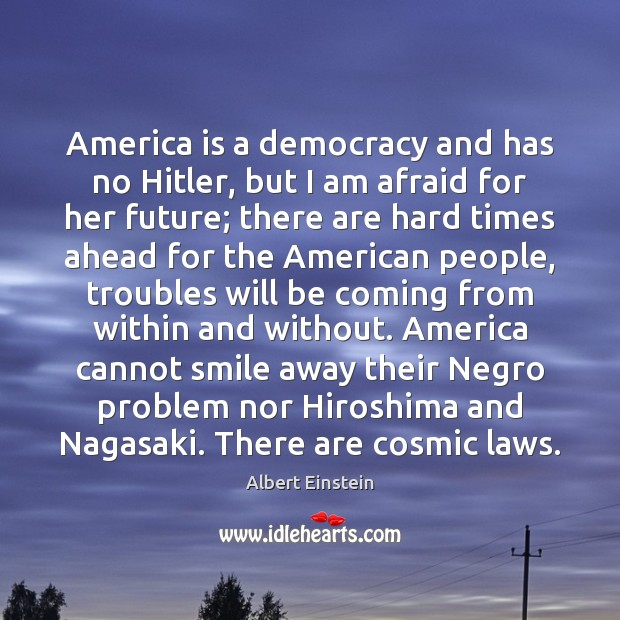 Image, America is a democracy and has no Hitler, but I am afraid