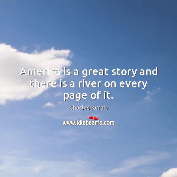 America is a great story and there is a river on every page of it. Charles Kuralt Picture Quote