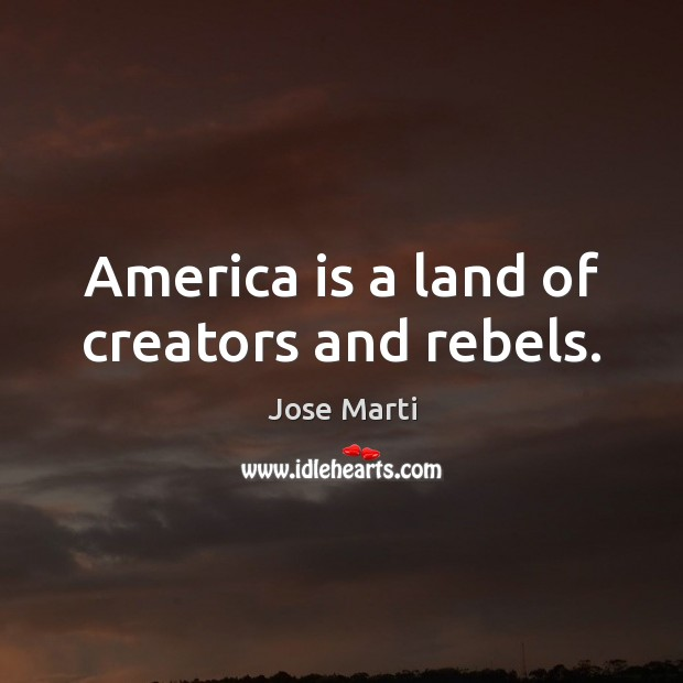 America is a land of creators and rebels. Image