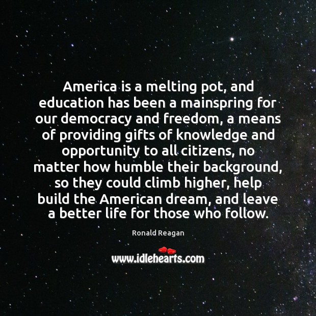 America is a melting pot, and education has been a mainspring for Ronald Reagan Picture Quote