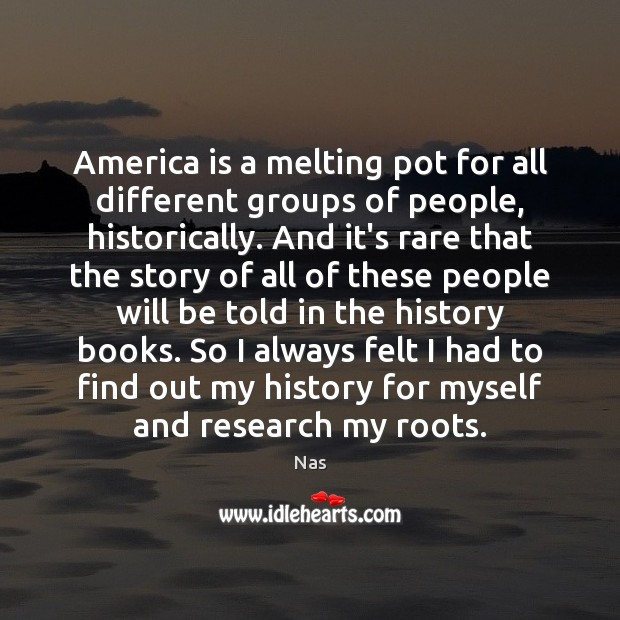 America is a melting pot for all different groups of people, historically. Image