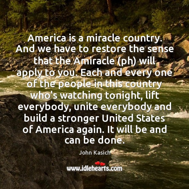 America is a miracle country. And we have to restore the sense John Kasich Picture Quote