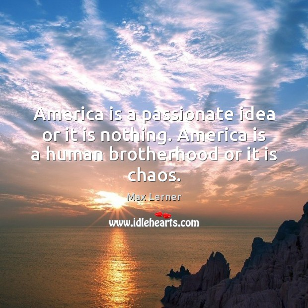 America is a passionate idea or it is nothing. America is a Max Lerner Picture Quote