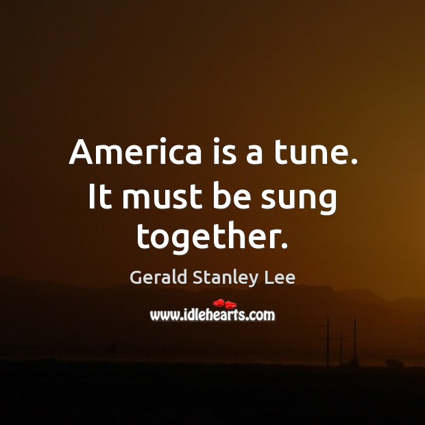 America is a tune. It must be sung together. Image