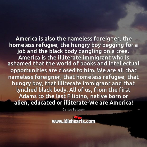 Image, America is also the nameless foreigner, the homeless refugee, the hungry boy