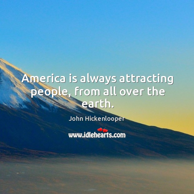 America is always attracting people, from all over the earth. Image
