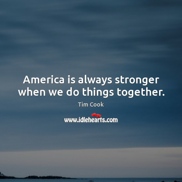 America is always stronger when we do things together. Image