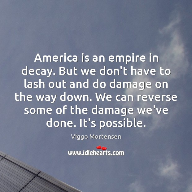America is an empire in decay. But we don't have to lash Viggo Mortensen Picture Quote