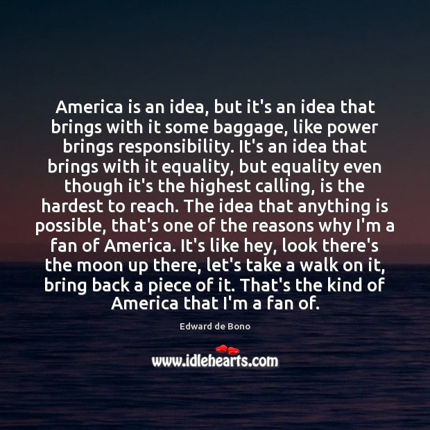 America is an idea, but it's an idea that brings with it Edward de Bono Picture Quote