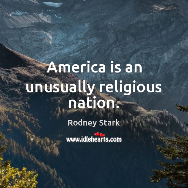 America is an unusually religious nation. Rodney Stark Picture Quote