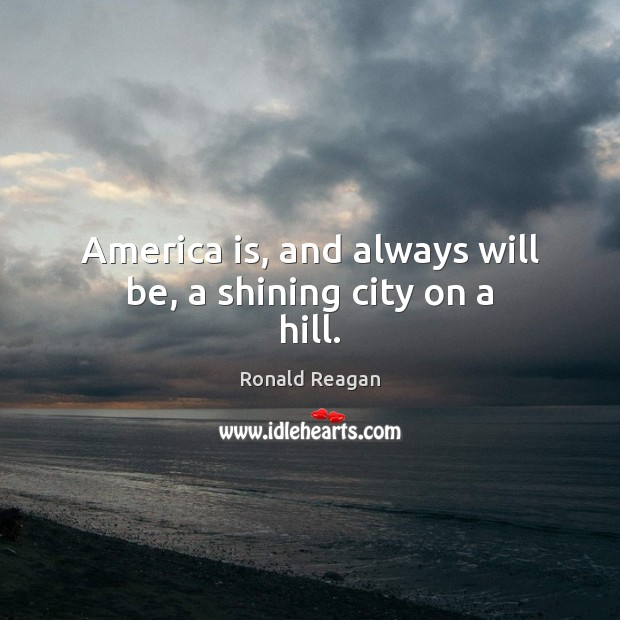 Image, America is, and always will be, a shining city on a hill.