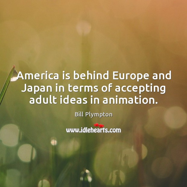 Image, America is behind Europe and Japan in terms of accepting adult ideas in animation.