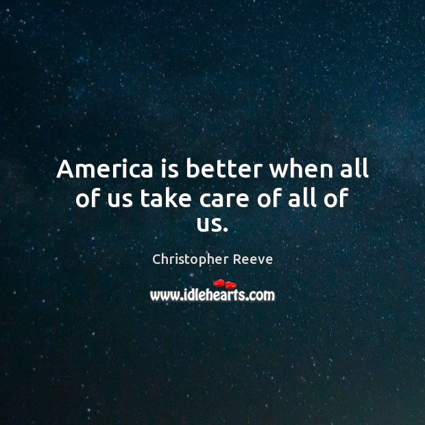 Image, America is better when all of us take care of all of us.