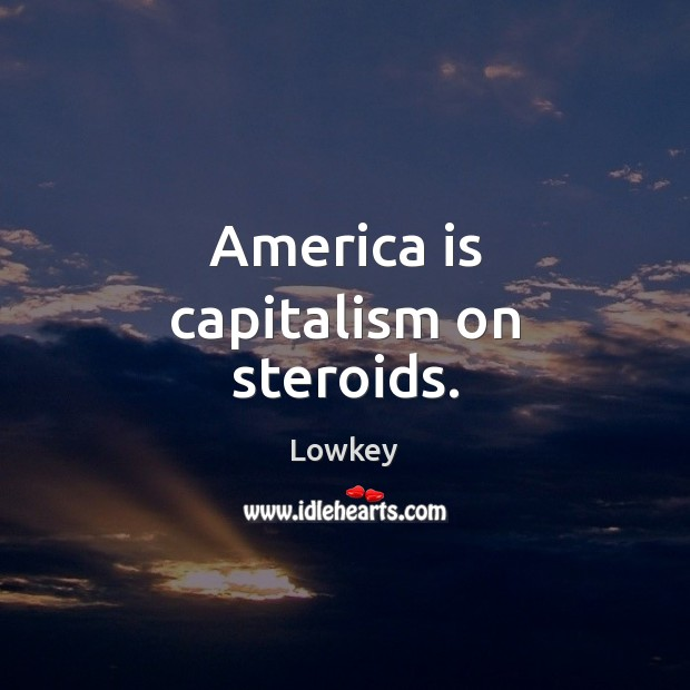 America is capitalism on steroids. Image
