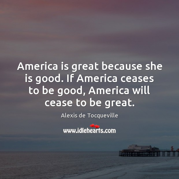 Image, America is great because she is good. If America ceases to be